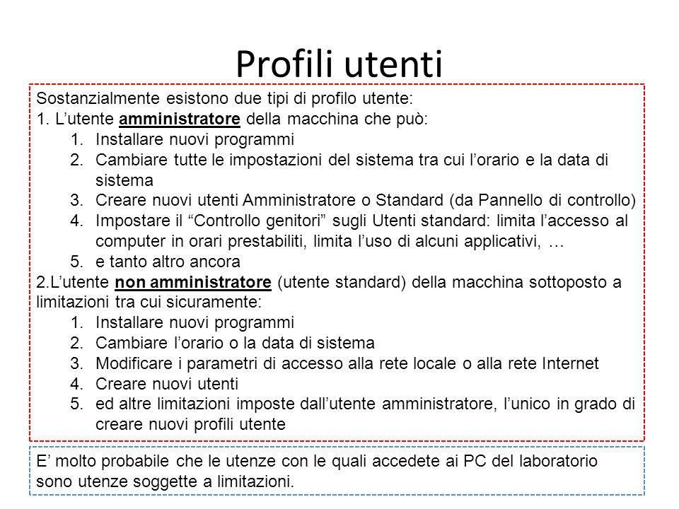 Profili utenti Sostanzialmente esistono due tipi di profilo utente: 1. Lutente amministratore della macchina che può: 1.Installare nuovi programmi 2.C
