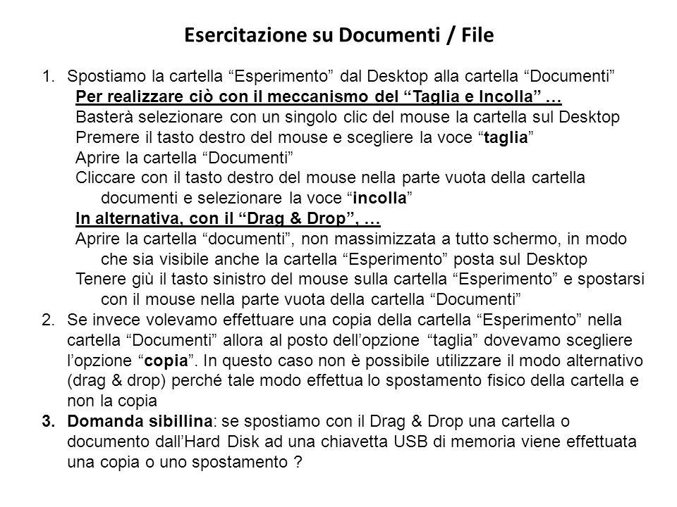 Esercitazione su Documenti / File 1.Spostiamo la cartella Esperimento dal Desktop alla cartella Documenti Per realizzare ciò con il meccanismo del Tag