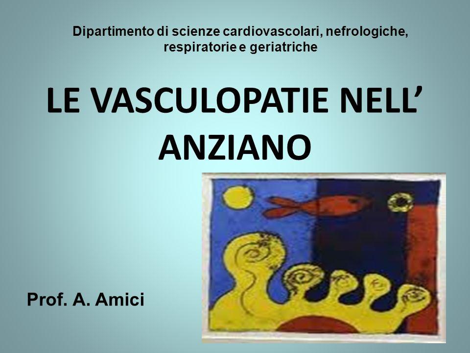 LE VASCULOPATIE NELL ANZIANO Dipartimento di scienze cardiovascolari, nefrologiche, respiratorie e geriatriche Prof.