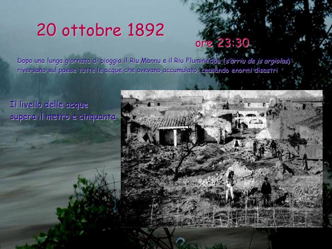20 ottobre 1892 Dopo una lunga giornata di pioggia il Riu Mannu e il Riu Flumineddu (sarriu de is argiolas) riversano sul paese tutte le acque che ave