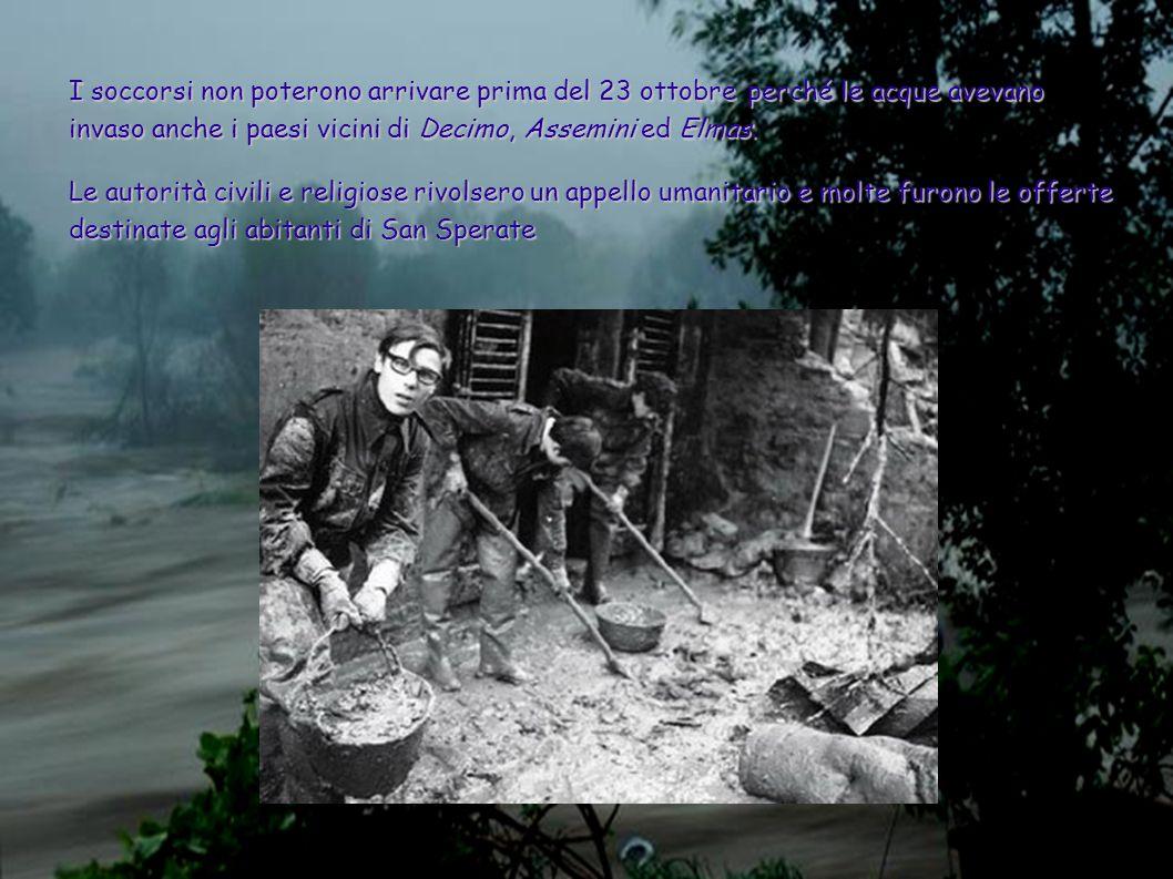I soccorsi non poterono arrivare prima del 23 ottobre perché le acque avevano invaso anche i paesi vicini di Decimo, Assemini ed Elmas. Le autorità ci