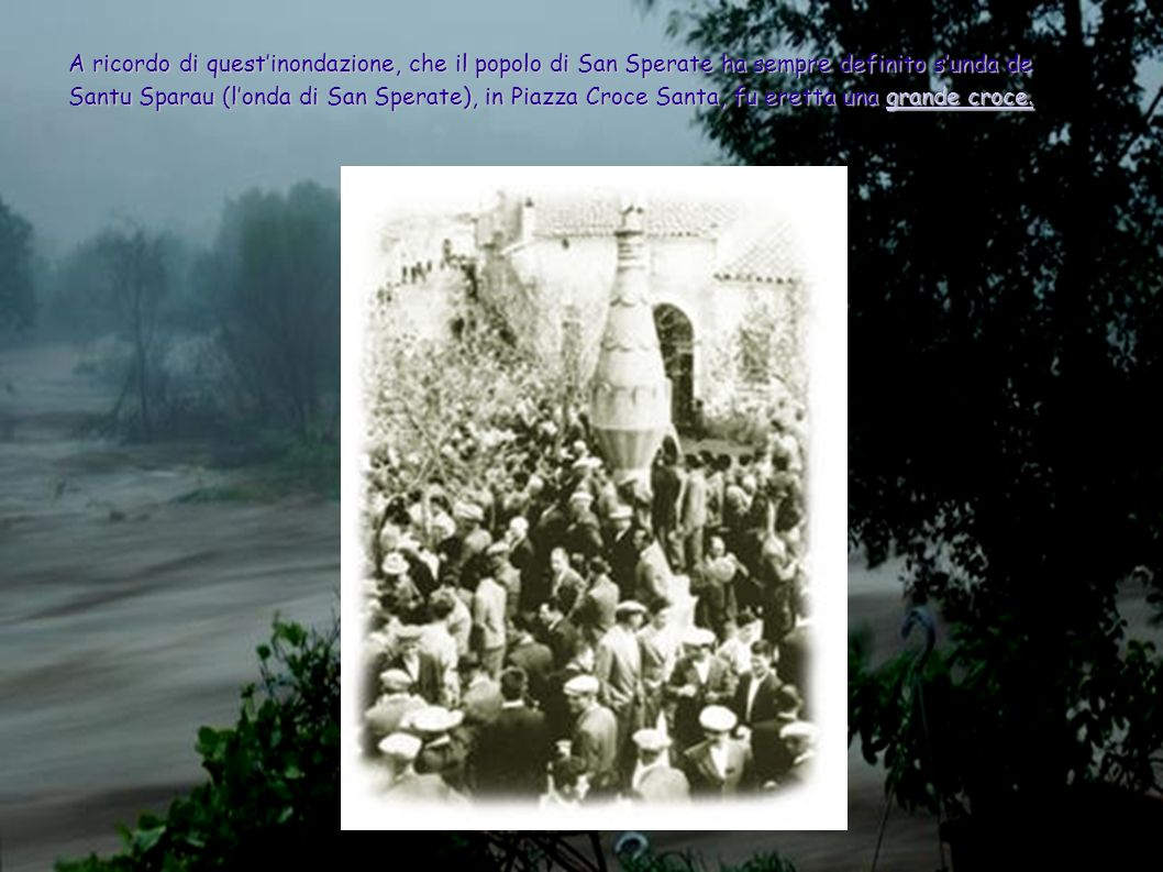 A ricordo di questinondazione, che il popolo di San Sperate ha sempre definito sunda de Santu Sparau (londa di San Sperate), in Piazza Croce Santa, fu