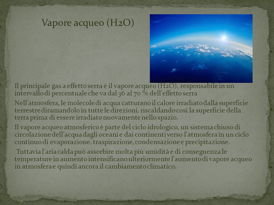 Vapore acqueo (H2O) Il principale gas a effetto serra è il vapore acqueo (H2O), responsabile in un intervallo di percentuale che va dal 36 al 70 % del