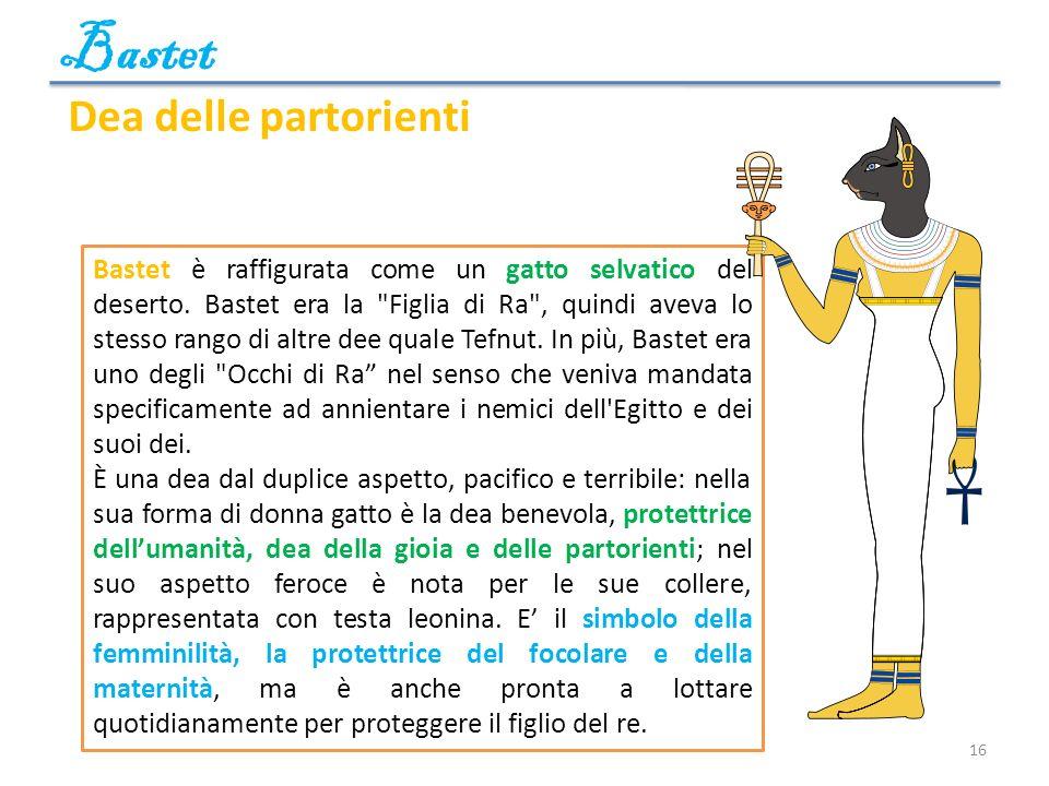 16 Bastet è raffigurata come un gatto selvatico del deserto. Bastet era la