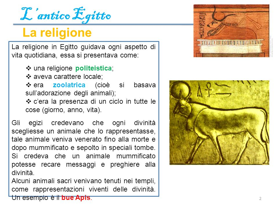 Lantico Egitto 2 La religione La religione in Egitto guidava ogni aspetto di vita quotidiana, essa si presentava come: una religione politeistica; ave