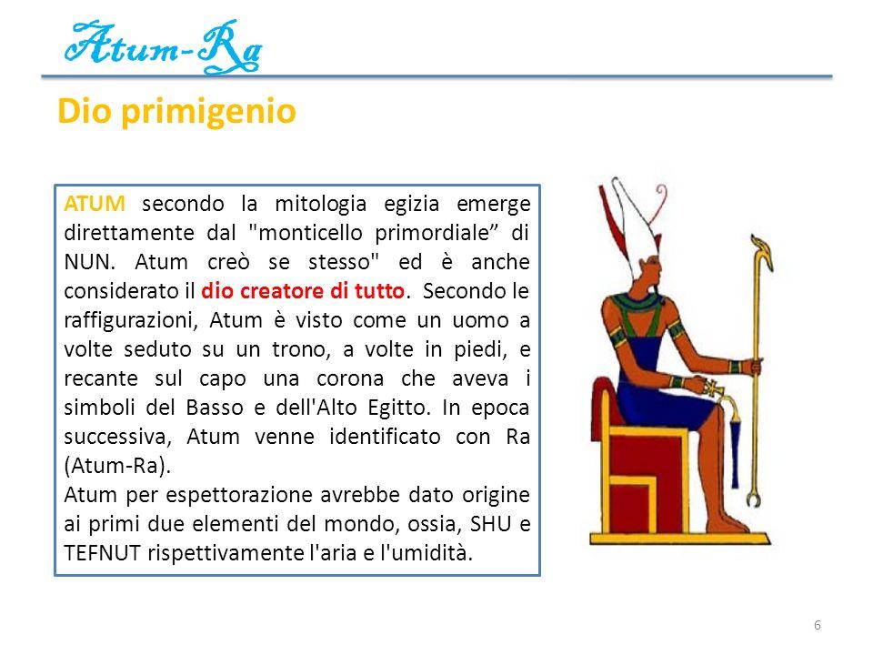Atum-Ra 6 Dio primigenio ATUM secondo la mitologia egizia emerge direttamente dal