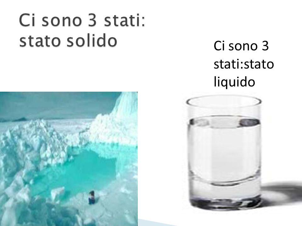 Ci sono 3 stati:stato liquido