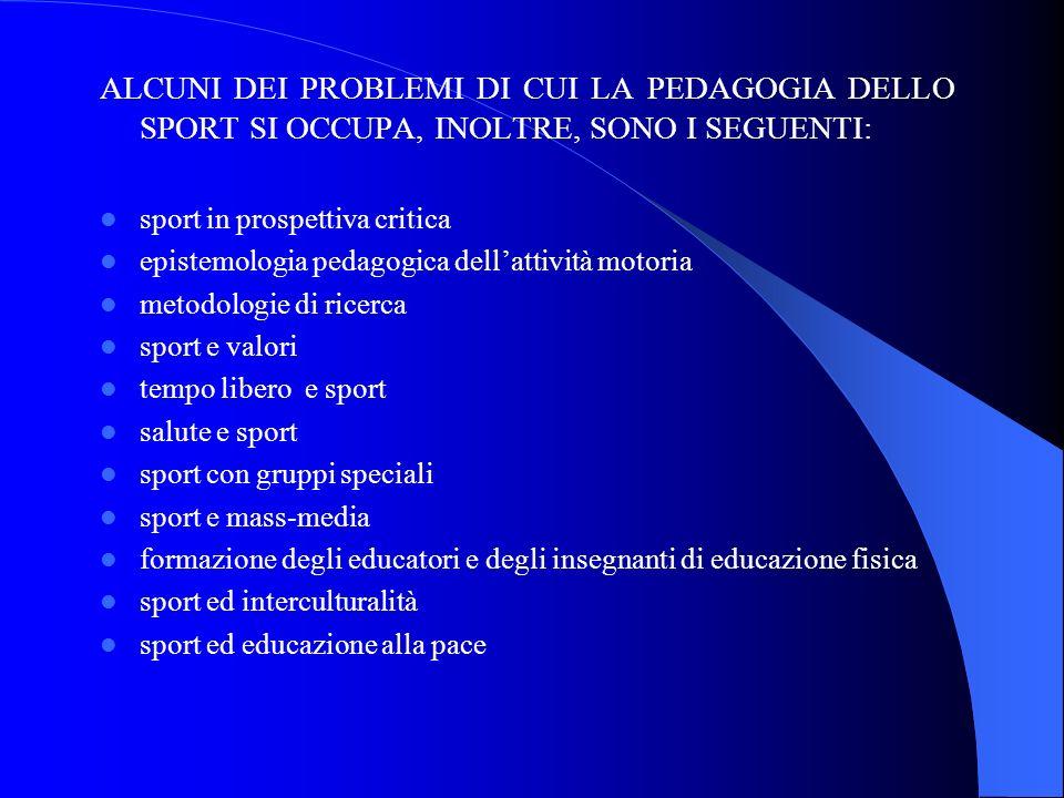 ALCUNI DEI PROBLEMI DI CUI LA PEDAGOGIA DELLO SPORT SI OCCUPA, INOLTRE, SONO I SEGUENTI: sport in prospettiva critica epistemologia pedagogica dellatt