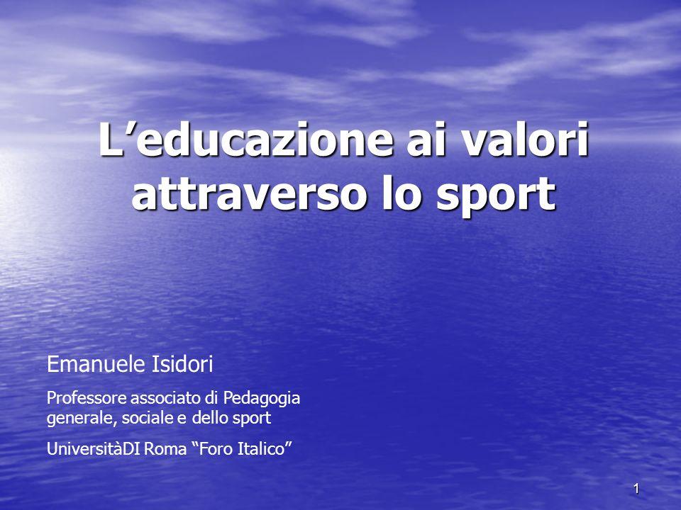 1 Leducazione ai valori attraverso lo sport Emanuele Isidori Professore associato di Pedagogia generale, sociale e dello sport UniversitàDI Roma Foro Italico