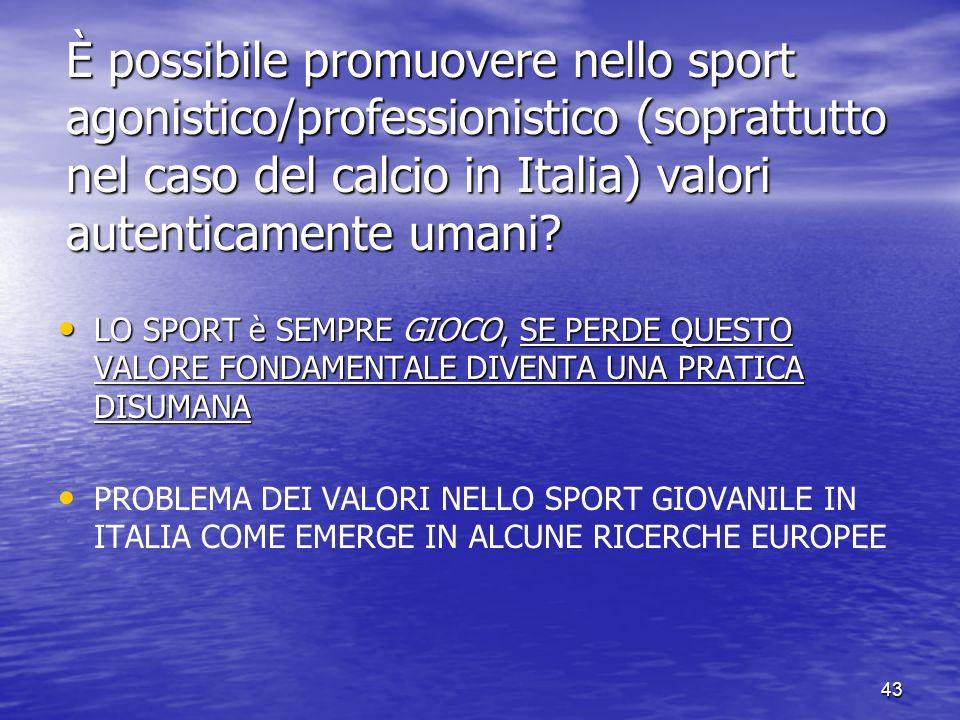 43 È possibile promuovere nello sport agonistico/professionistico (soprattutto nel caso del calcio in Italia) valori autenticamente umani.