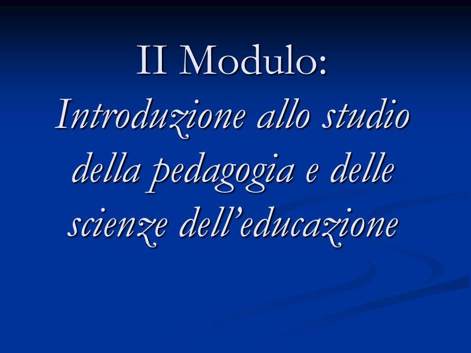 II Modulo: Introduzione allo studio della pedagogia e delle scienze delleducazione