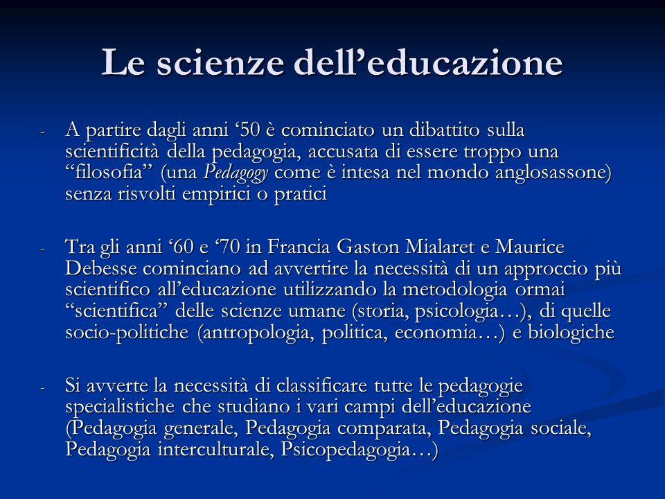 Le scienze delleducazione - A partire dagli anni 50 è cominciato un dibattito sulla scientificità della pedagogia, accusata di essere troppo una filos