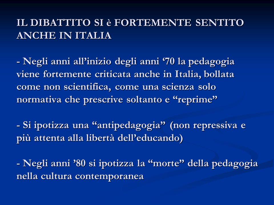 IL DIBATTITO SI è FORTEMENTE SENTITO ANCHE IN ITALIA - Negli anni allinizio degli anni 70 la pedagogia viene fortemente criticata anche in Italia, bol