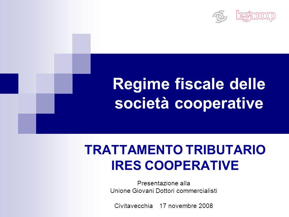 Regime fiscale delle società cooperative TRATTAMENTO TRIBUTARIO IRES COOPERATIVE Presentazione alla Unione Giovani Dottori commercialisti Civitavecchi