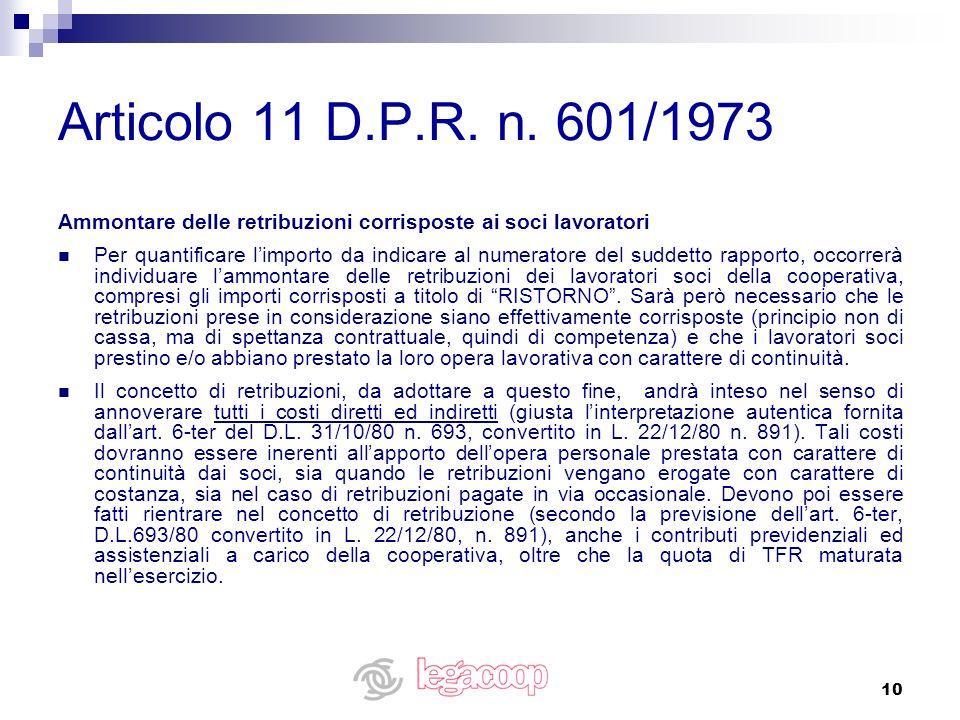10 Articolo 11 D.P.R. n. 601/1973 Ammontare delle retribuzioni corrisposte ai soci lavoratori Per quantificare limporto da indicare al numeratore del