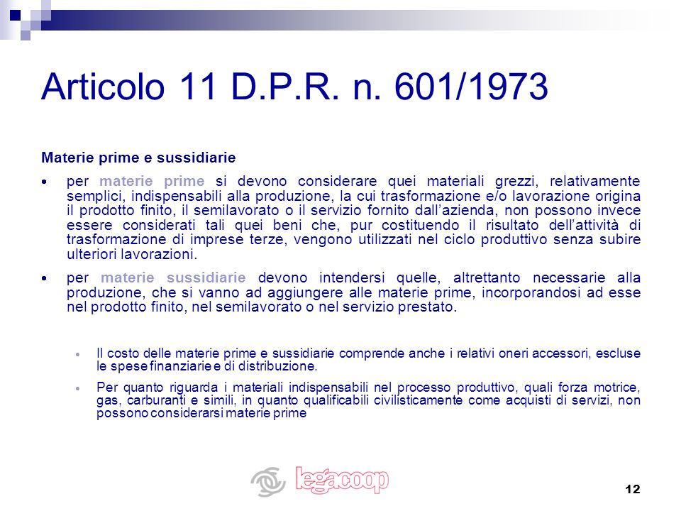 12 Articolo 11 D.P.R. n. 601/1973 Materie prime e sussidiarie per materie prime si devono considerare quei materiali grezzi, relativamente semplici, i