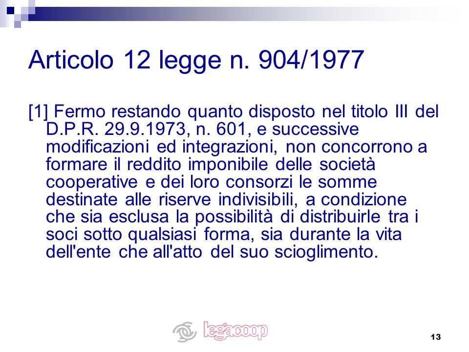 13 Articolo 12 legge n. 904/1977 [1] Fermo restando quanto disposto nel titolo III del D.P.R. 29.9.1973, n. 601, e successive modificazioni ed integra