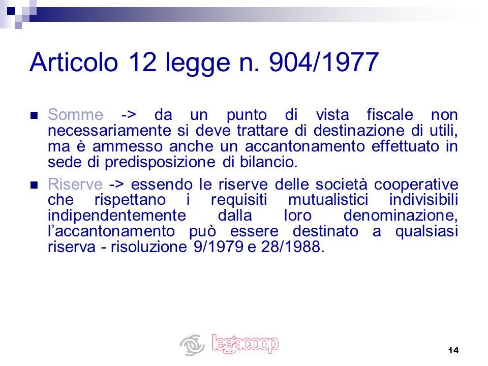 14 Articolo 12 legge n. 904/1977 Somme -> da un punto di vista fiscale non necessariamente si deve trattare di destinazione di utili, ma è ammesso anc