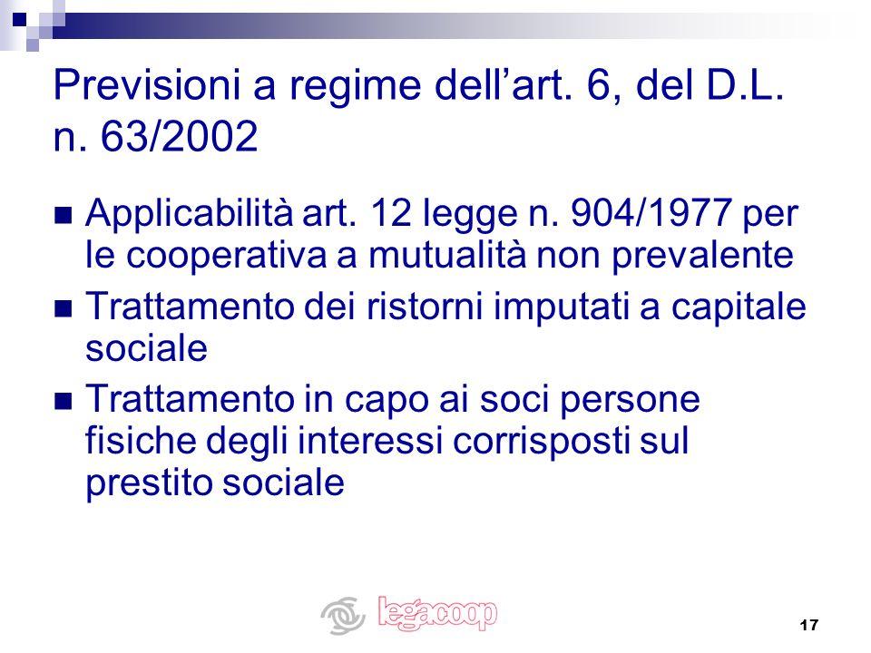 17 Previsioni a regime dellart. 6, del D.L. n. 63/2002 Applicabilità art. 12 legge n. 904/1977 per le cooperativa a mutualità non prevalente Trattamen