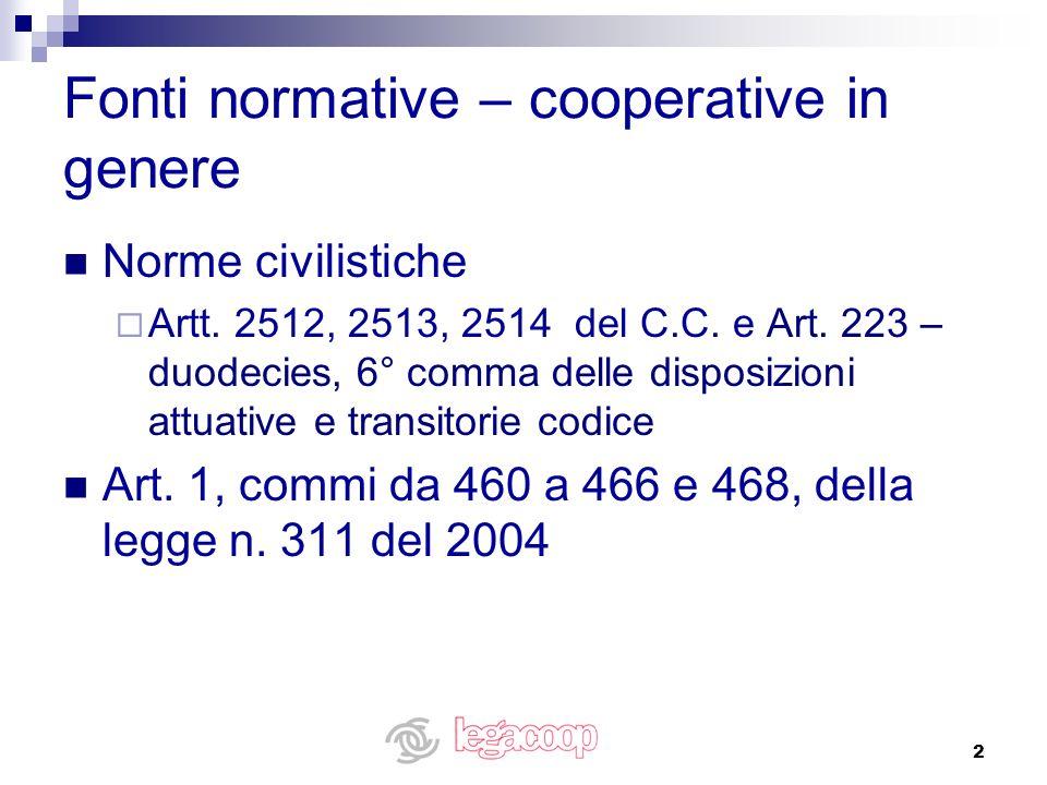 2 Fonti normative – cooperative in genere Norme civilistiche Artt. 2512, 2513, 2514 del C.C. e Art. 223 – duodecies, 6° comma delle disposizioni attua