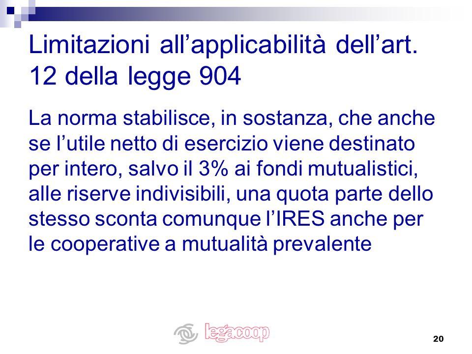 20 Limitazioni allapplicabilità dellart. 12 della legge 904 La norma stabilisce, in sostanza, che anche se lutile netto di esercizio viene destinato p