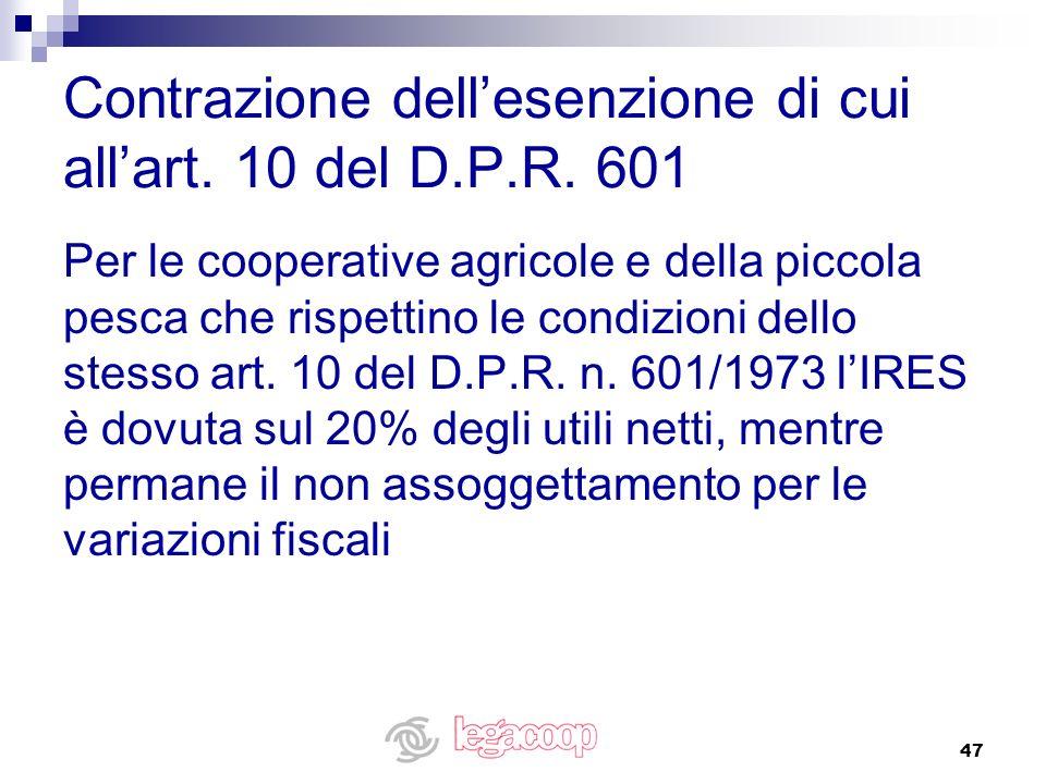 47 Contrazione dellesenzione di cui allart. 10 del D.P.R. 601 Per le cooperative agricole e della piccola pesca che rispettino le condizioni dello ste