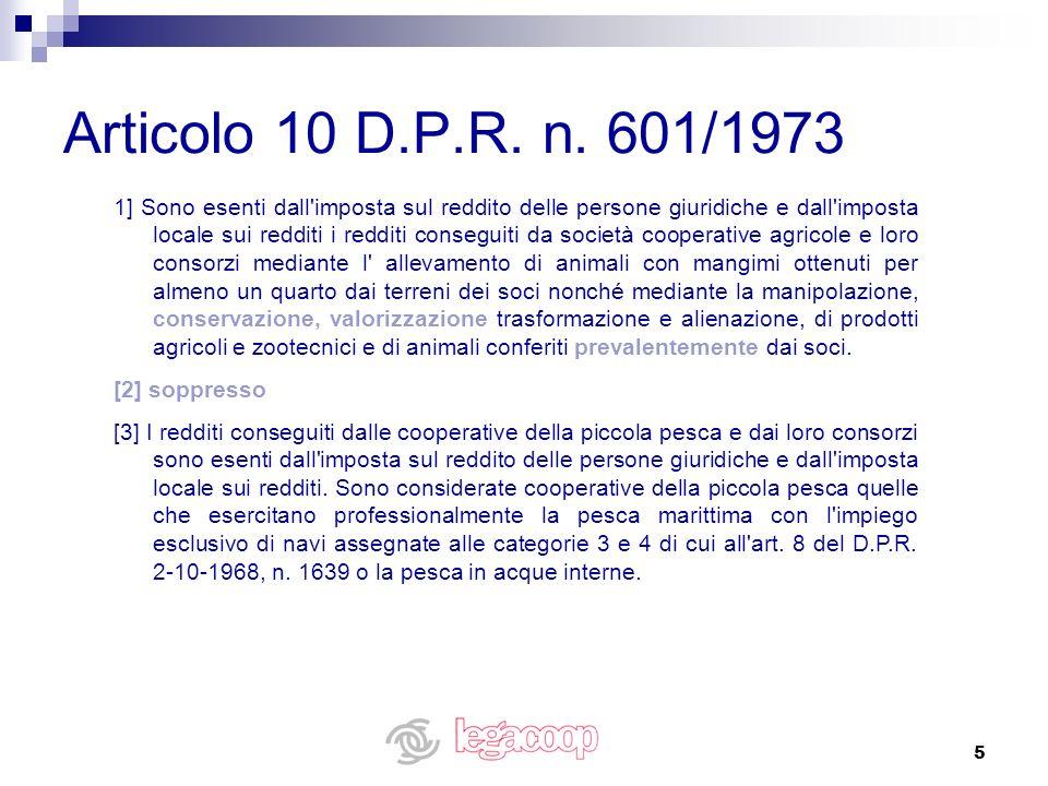 5 Articolo 10 D.P.R. n. 601/1973 1] Sono esenti dall'imposta sul reddito delle persone giuridiche e dall'imposta locale sui redditi i redditi consegui