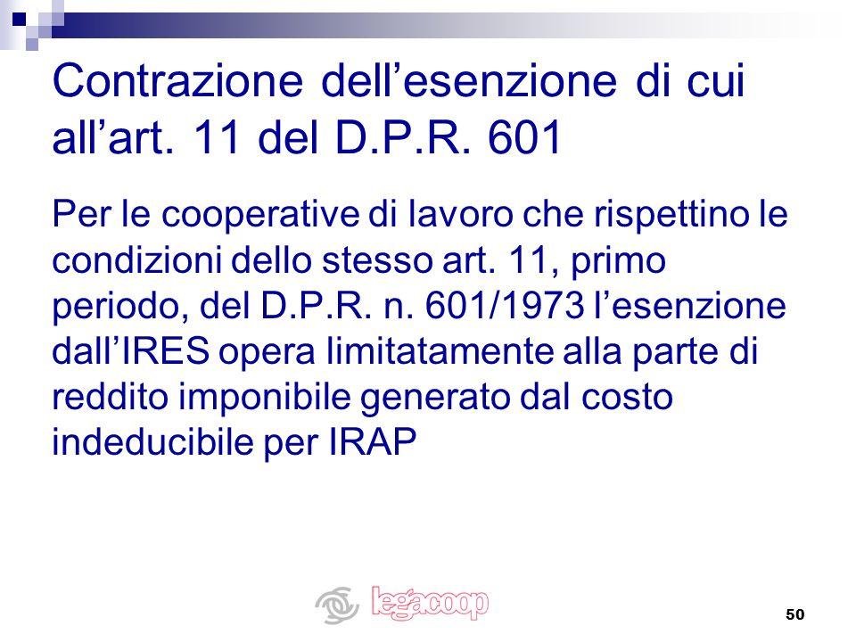 50 Contrazione dellesenzione di cui allart. 11 del D.P.R. 601 Per le cooperative di lavoro che rispettino le condizioni dello stesso art. 11, primo pe