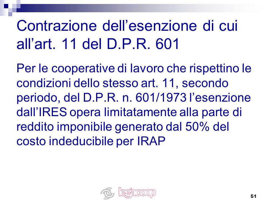 51 Contrazione dellesenzione di cui allart. 11 del D.P.R. 601 Per le cooperative di lavoro che rispettino le condizioni dello stesso art. 11, secondo