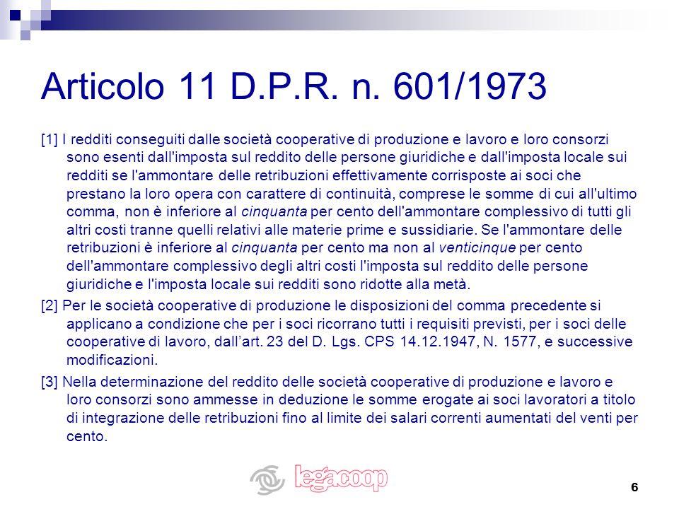 6 Articolo 11 D.P.R. n. 601/1973 [1] I redditi conseguiti dalle società cooperative di produzione e lavoro e loro consorzi sono esenti dall'imposta su