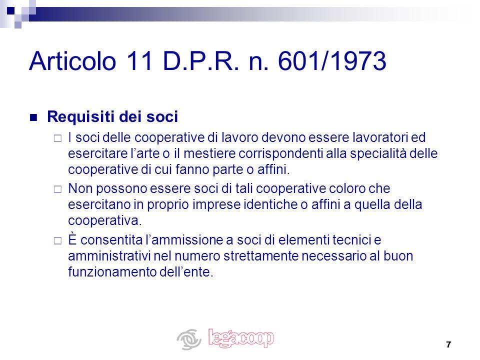7 Articolo 11 D.P.R. n. 601/1973 Requisiti dei soci I soci delle cooperative di lavoro devono essere lavoratori ed esercitare larte o il mestiere corr