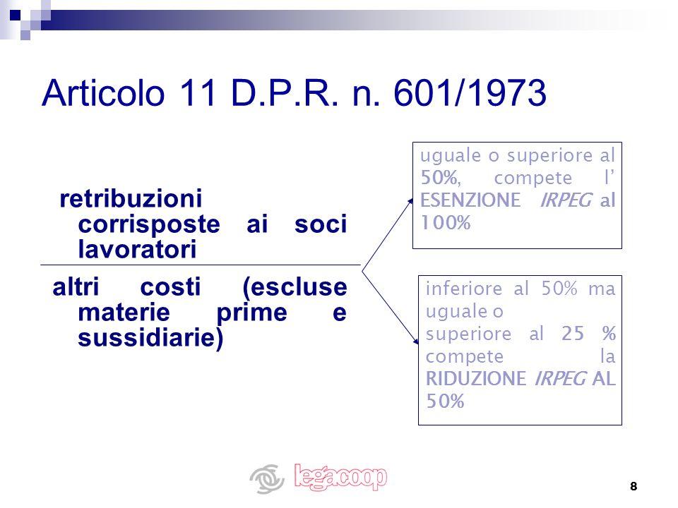 8 Articolo 11 D.P.R. n. 601/1973 retribuzioni corrisposte ai soci lavoratori altri costi (escluse materie prime e sussidiarie) uguale o superiore al 5