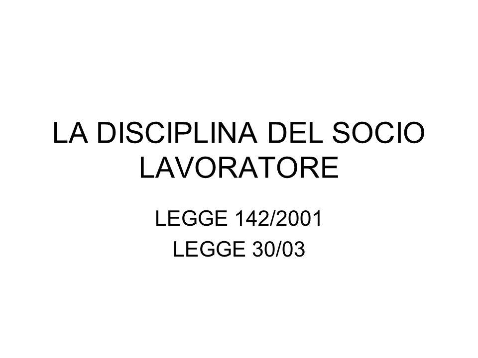 LA DISCIPLINA DEL SOCIO LAVORATORE LEGGE 142/2001 LEGGE 30/03