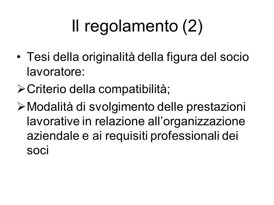 Il regolamento (2) Tesi della originalità della figura del socio lavoratore: Criterio della compatibilità; Modalità di svolgimento delle prestazioni l