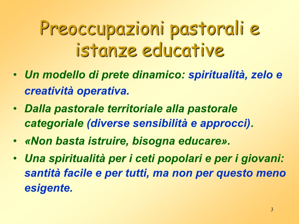 3 Preoccupazioni pastorali e istanze educative Un modello di prete dinamico: spiritualità, zelo e creatività operativa. Dalla pastorale territoriale a