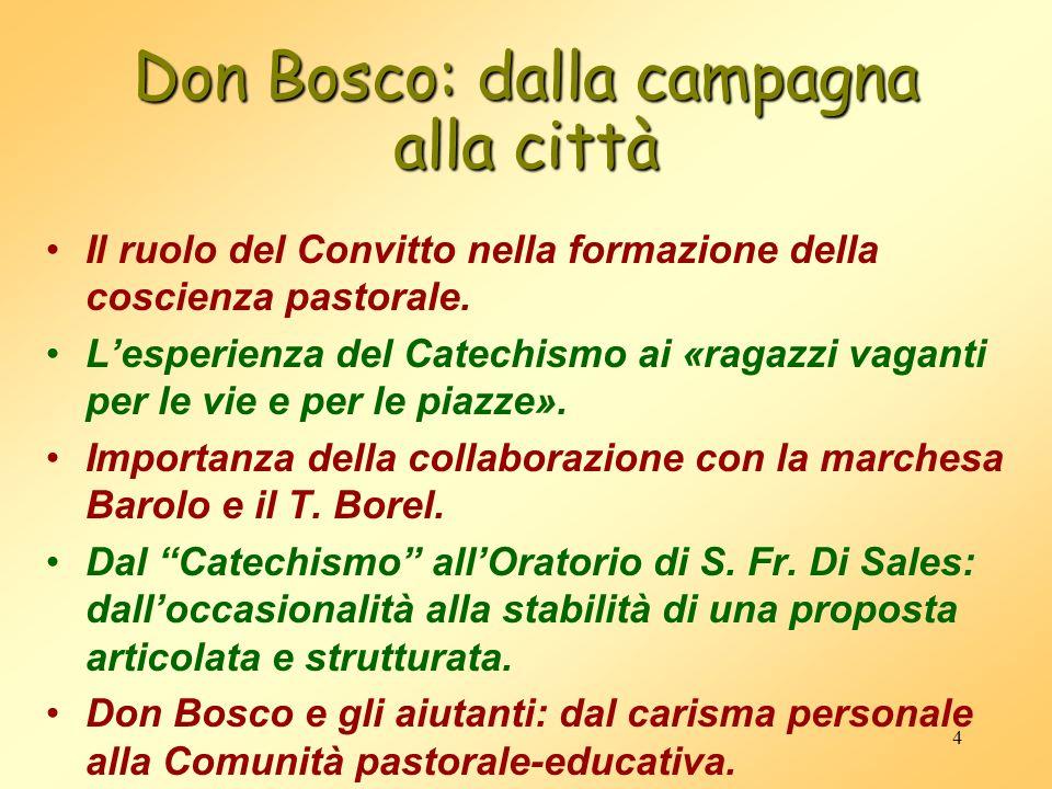 4 Don Bosco: dalla campagna alla città Il ruolo del Convitto nella formazione della coscienza pastorale. Lesperienza del Catechismo ai «ragazzi vagant