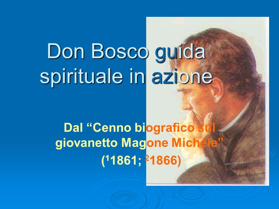 Don Bosco guida spirituale in azione Dal Cenno biografico sul giovanetto Magone Michele ( 1 1861; 2 1866)