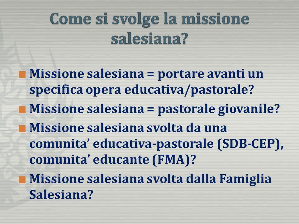 Missione salesiana = portare avanti un specifica opera educativa/pastorale? Missione salesiana = pastorale giovanile? Missione salesiana svolta da una