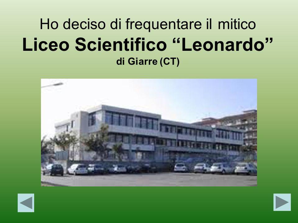 Ho deciso di frequentare il mitico Liceo Scientifico Leonardo di Giarre (CT)