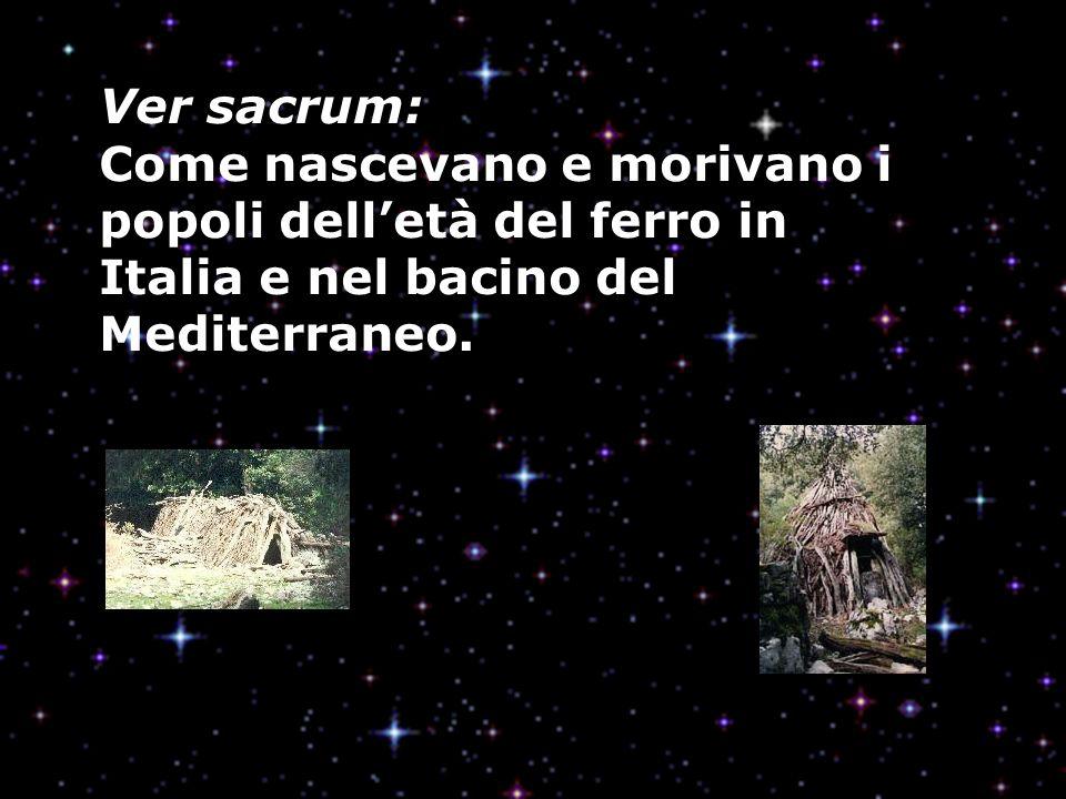 Ver sacrum: Come nascevano e morivano i popoli delletà del ferro in Italia e nel bacino del Mediterraneo.