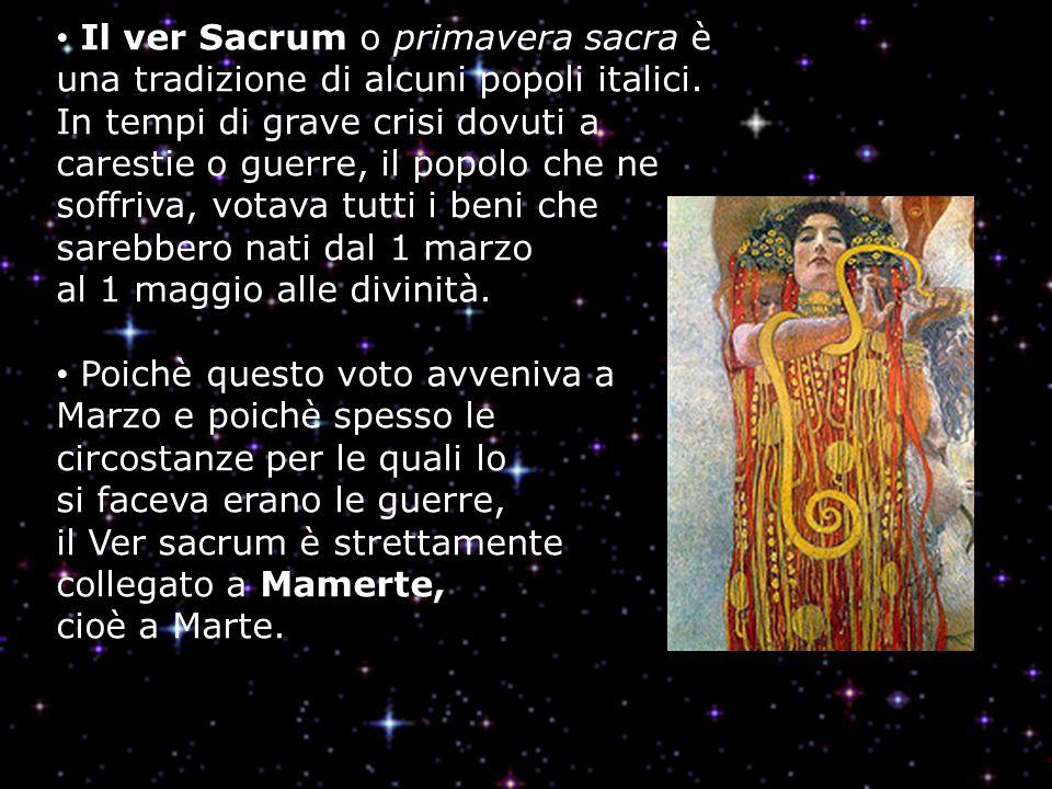Il ver Sacrum o primavera sacra è una tradizione di alcuni popoli italici. In tempi di grave crisi dovuti a carestie o guerre, il popolo che ne soffri