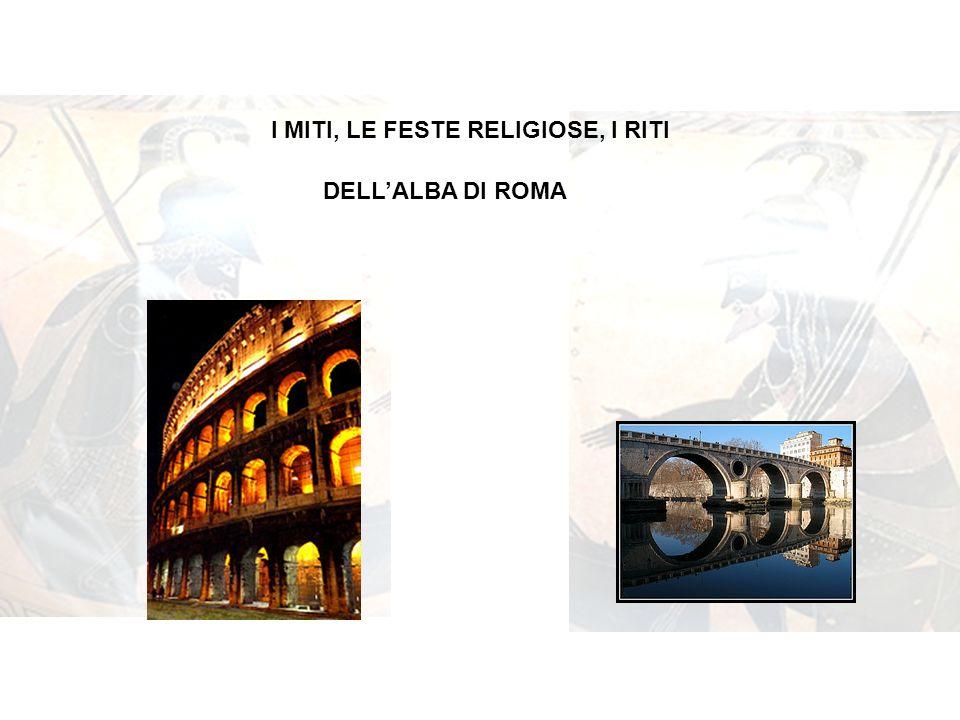 I MITI, LE FESTE RELIGIOSE, I RITI DELLALBA DI ROMA