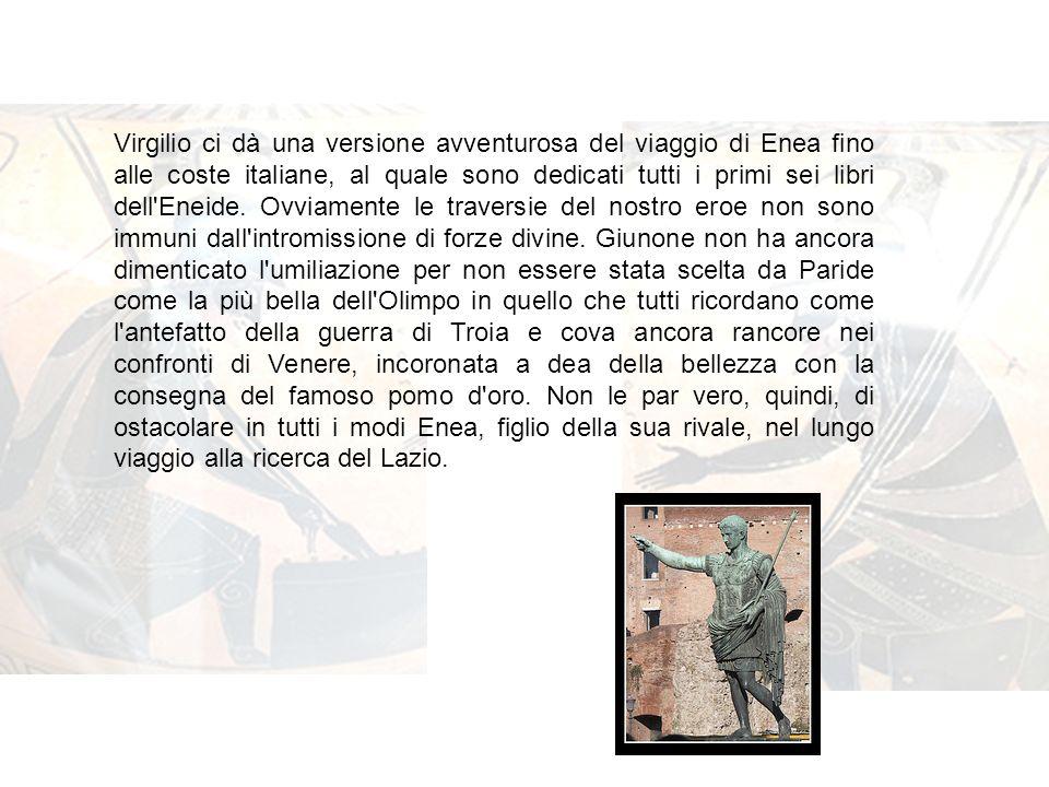 Virgilio ci dà una versione avventurosa del viaggio di Enea fino alle coste italiane, al quale sono dedicati tutti i primi sei libri dell'Eneide. Ovvi