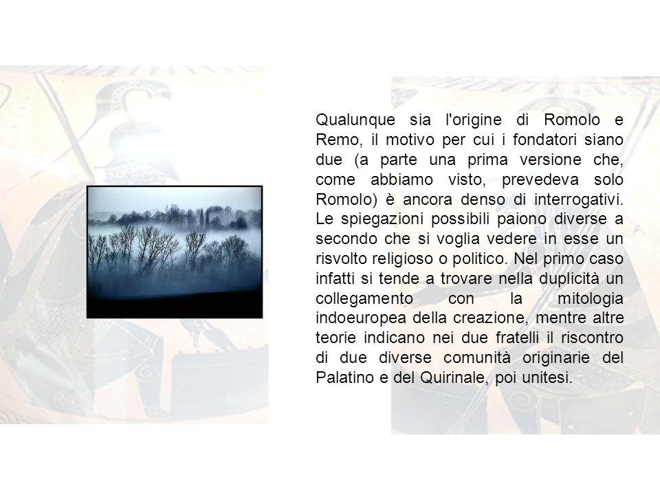 Qualunque sia l'origine di Romolo e Remo, il motivo per cui i fondatori siano due (a parte una prima versione che, come abbiamo visto, prevedeva solo