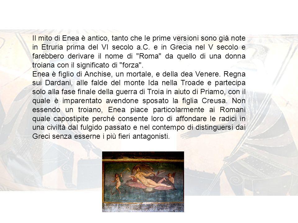 Il mito di Enea è antico, tanto che le prime versioni sono già note in Etruria prima del VI secolo a.C. e in Grecia nel V secolo e farebbero derivare