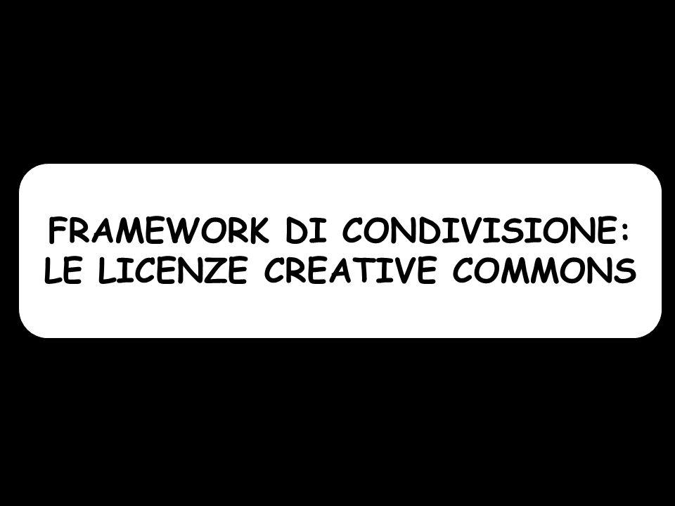 FRAMEWORK DI CONDIVISIONE: LE LICENZE CREATIVE COMMONS