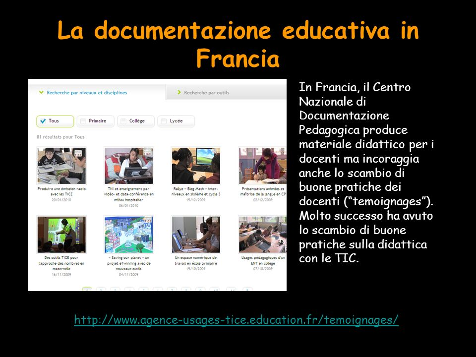 La documentazione educativa in Francia http://www.agence-usages-tice.education.fr/temoignages/ In Francia, il Centro Nazionale di Documentazione Pedag