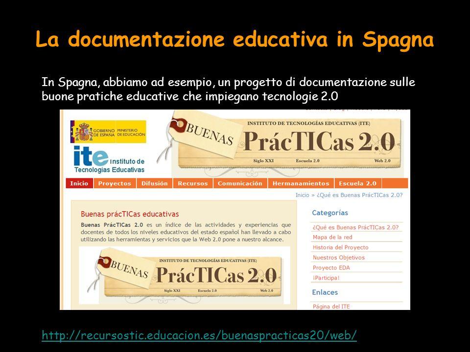 La documentazione educativa in Spagna In Spagna, abbiamo ad esempio, un progetto di documentazione sulle buone pratiche educative che impiegano tecnologie 2.0 http://recursostic.educacion.es/buenaspracticas20/web/