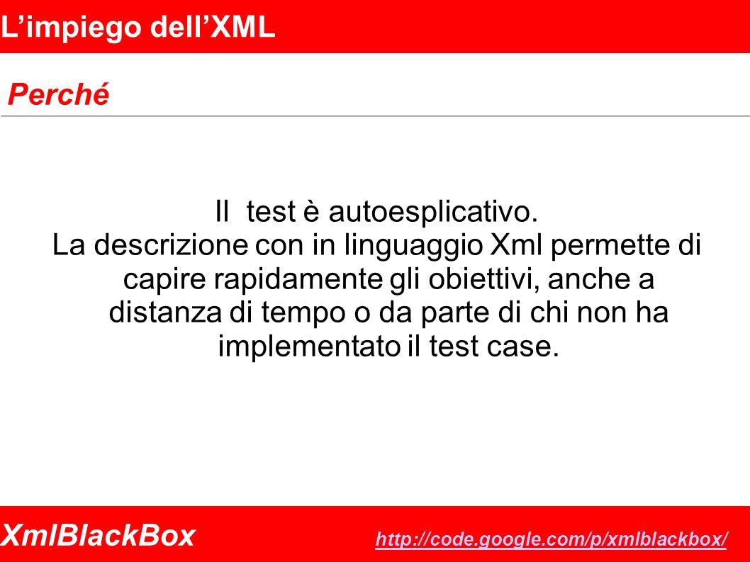 XmlBlackBox http://code.google.com/p/xmlblackbox/ http://code.google.com/p/xmlblackbox/ Limpiego dellXML Perché Il test è autoesplicativo.