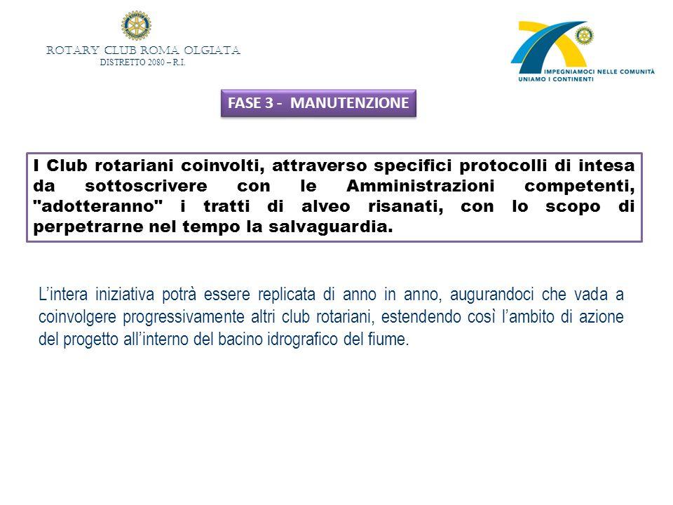 ROTARY CLUB ROMA OLGIATA DISTRETTO 2080 – R.I. FASE 3 - MANUTENZIONE I Club rotariani coinvolti, attraverso specifici protocolli di intesa da sottoscr
